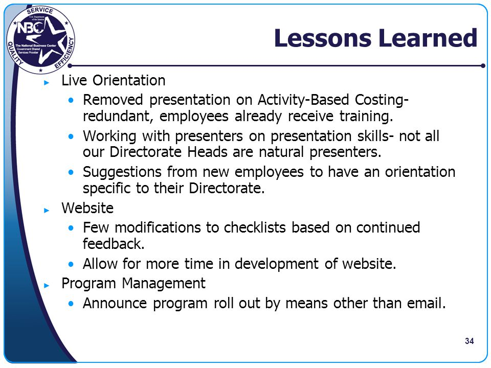 34 Lessons Learned ► Live Orientation Removed presentation on Activity-Based Costing- redundant, employees already receive training. Working with pres