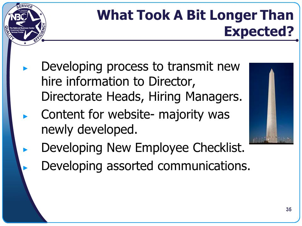 35 What Took A Bit Longer Than Expected? ► Developing process to transmit new hire information to Director, Directorate Heads, Hiring Managers. ► Cont
