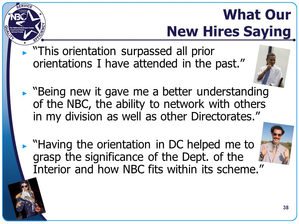 """38 What Our New Hires Saying ► """"This orientation surpassed all prior orientations I have attended in the past."""" ► """"Being new it gave me a better under"""