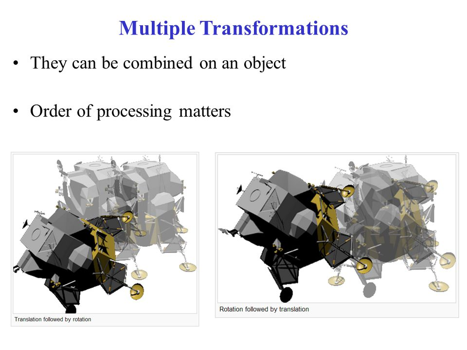 Multiple Transformations They can be combined on an object Order of processing matters