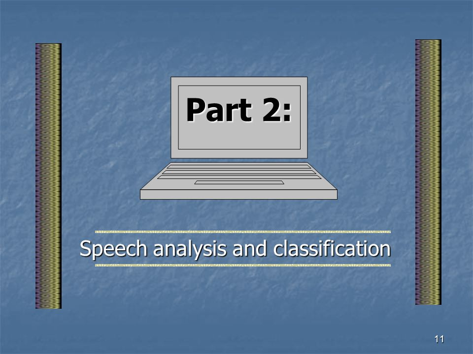 10 To summarize: Speech science is at a mature stage Speech science is at a mature stage The source/filter model is very useful in understanding speec