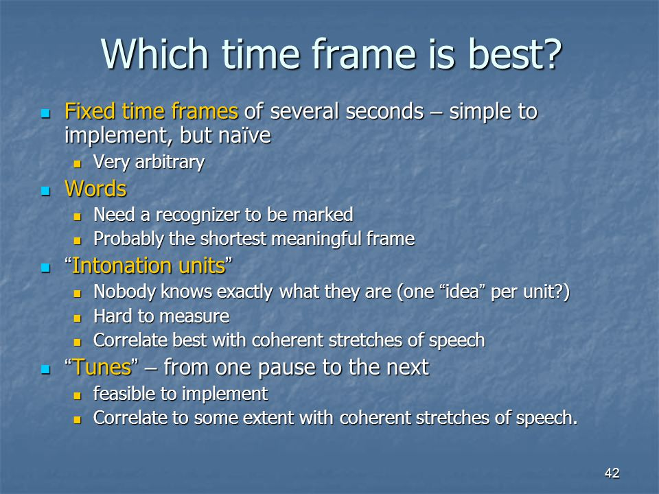 41 The importance of time frames We have several measures that vary over time We have several measures that vary over time Over what time frame should