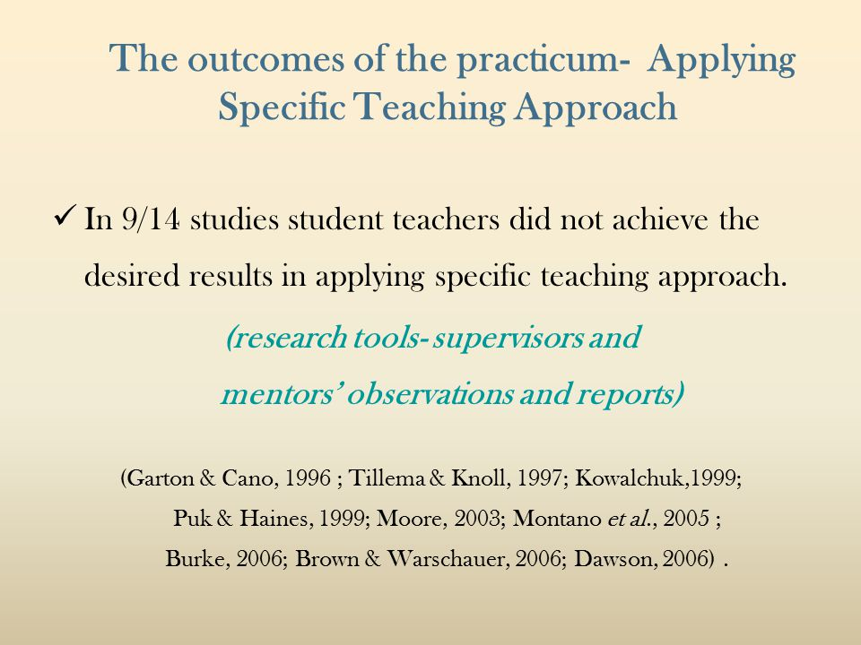 The outcomes of the practicum- Applying Specific Teaching Approach In 9/14 studies student teachers did not achieve the desired results in applying specific teaching approach.