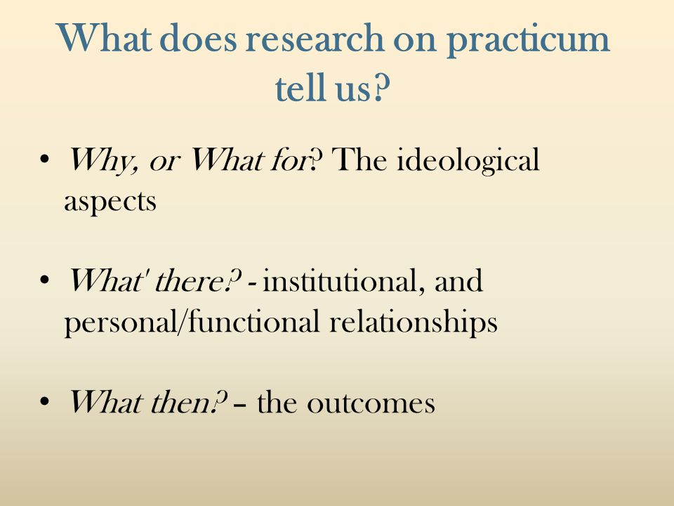What does research on practicum tell us. Why, or What for.