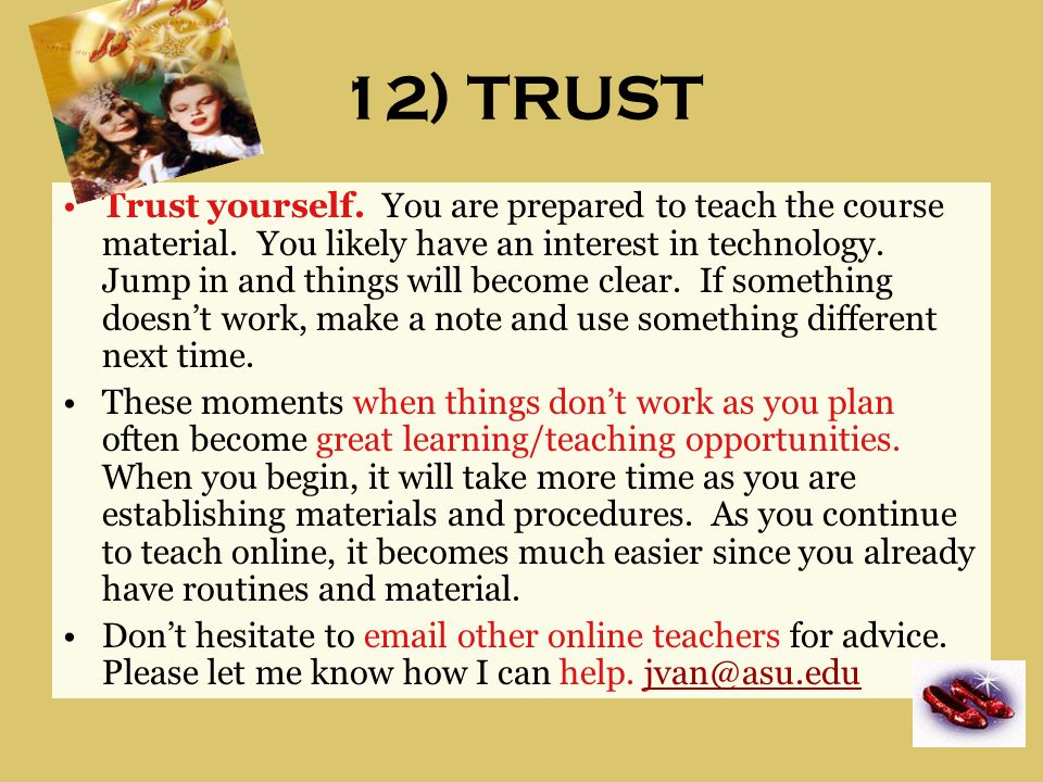 12) TRUST Trust yourself. You are prepared to teach the course material.