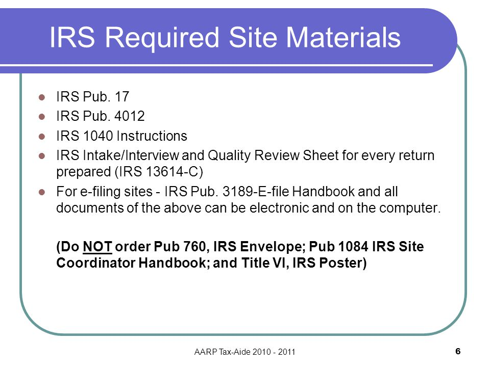 AARP Tax-Aide 2010 - 2011 6 IRS Required Site Materials IRS Pub.