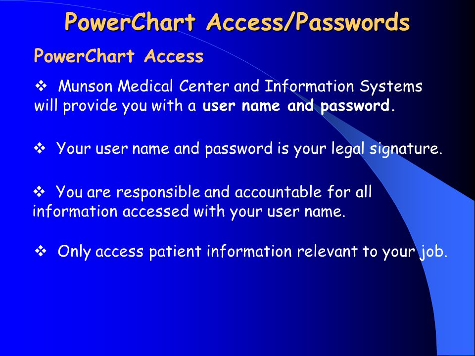 PowerChart Access/Passwords PowerChart Access  Munson Medical Center and Information Systems will provide you with a user name and password.