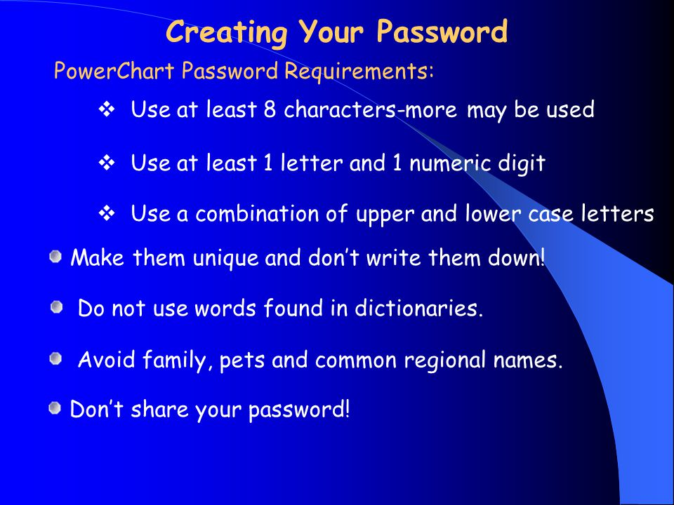 Creating Your Password  Use at least 8 characters-more may be used PowerChart Password Requirements: Make them unique and don't write them down.