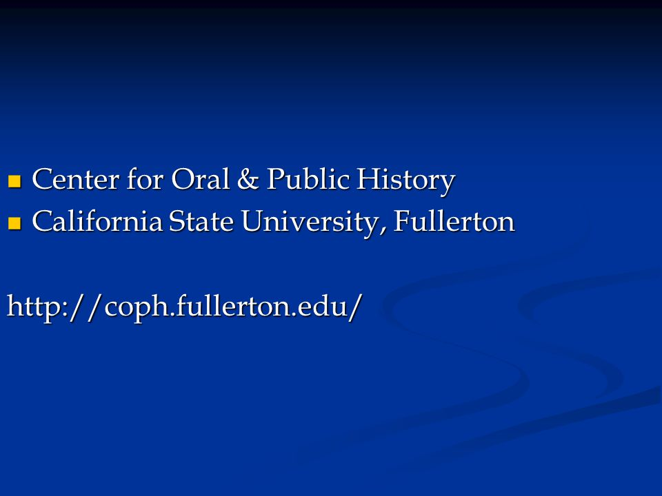 Center for Oral & Public History Center for Oral & Public History California State University, Fullerton California State University, Fullertonhttp://coph.fullerton.edu/