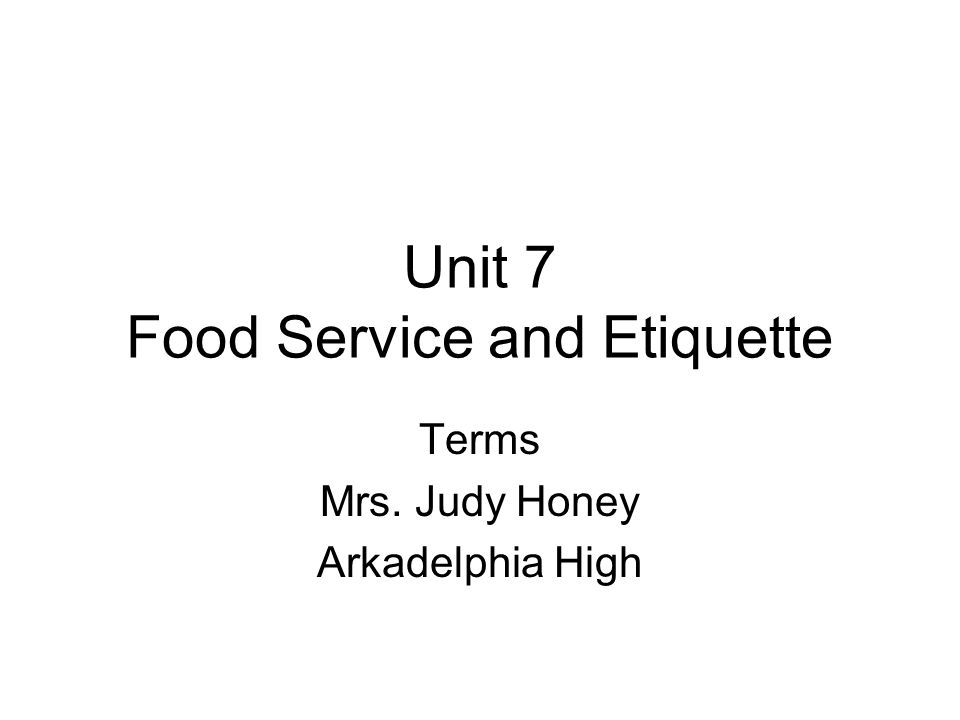 Unit 7 Food Service and Etiquette Terms Mrs. Judy Honey Arkadelphia High