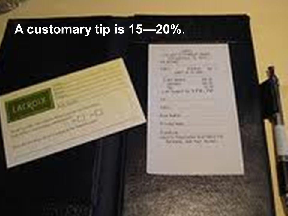 A customary tip is 15—20%.