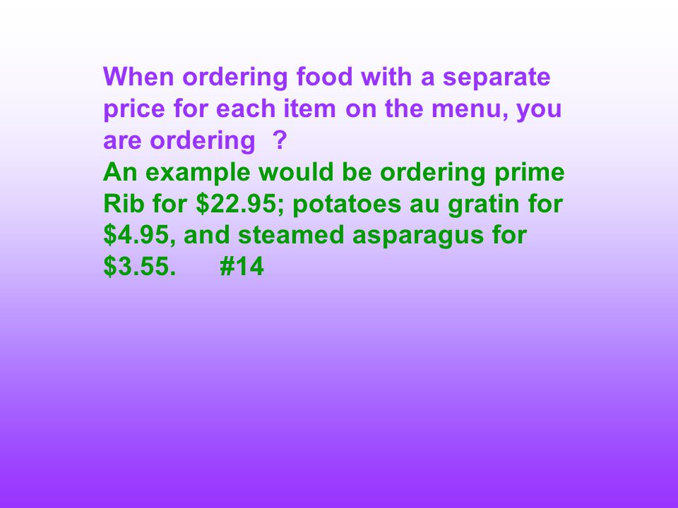When ordering food with a separate price for each item on the menu, you are ordering ? An example would be ordering prime Rib for $22.95; potatoes au