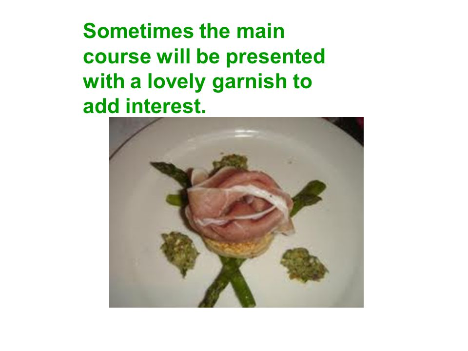 Sometimes the main course will be presented with a lovely garnish to add interest.