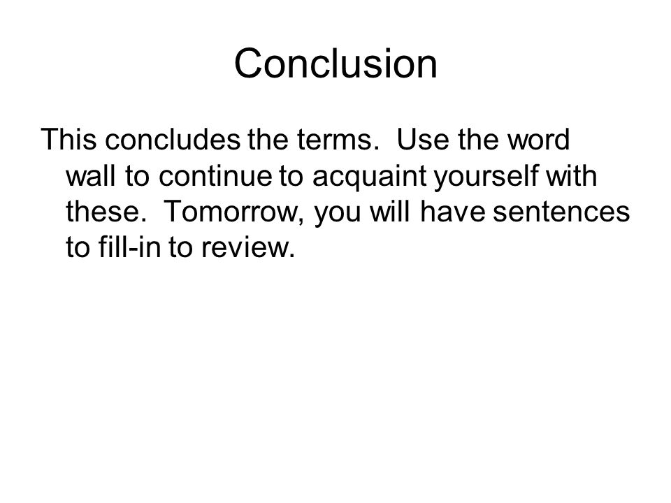 Conclusion This concludes the terms. Use the word wall to continue to acquaint yourself with these.