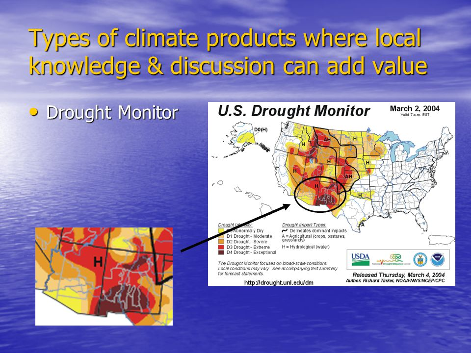 Types of climate products where local knowledge & discussion can add value Drought Monitor Drought Monitor