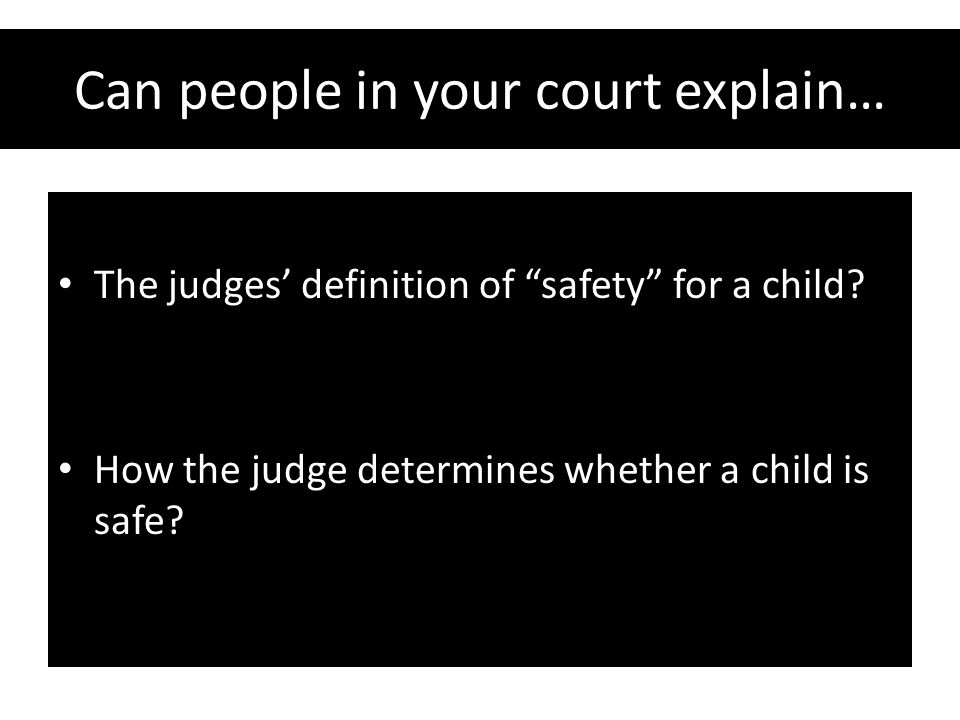 Can people in your court explain… The judges' definition of safety for a child.