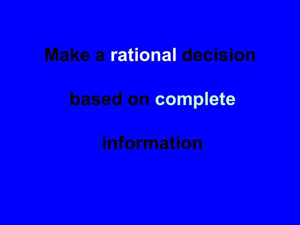 Make a rational decision based on complete information