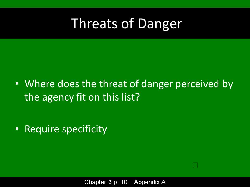 Threats of Danger Where does the threat of danger perceived by the agency fit on this list.
