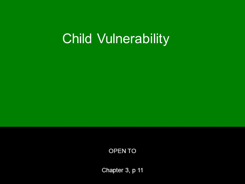 Child Vulnerability OPEN TO Chapter 3, p 11