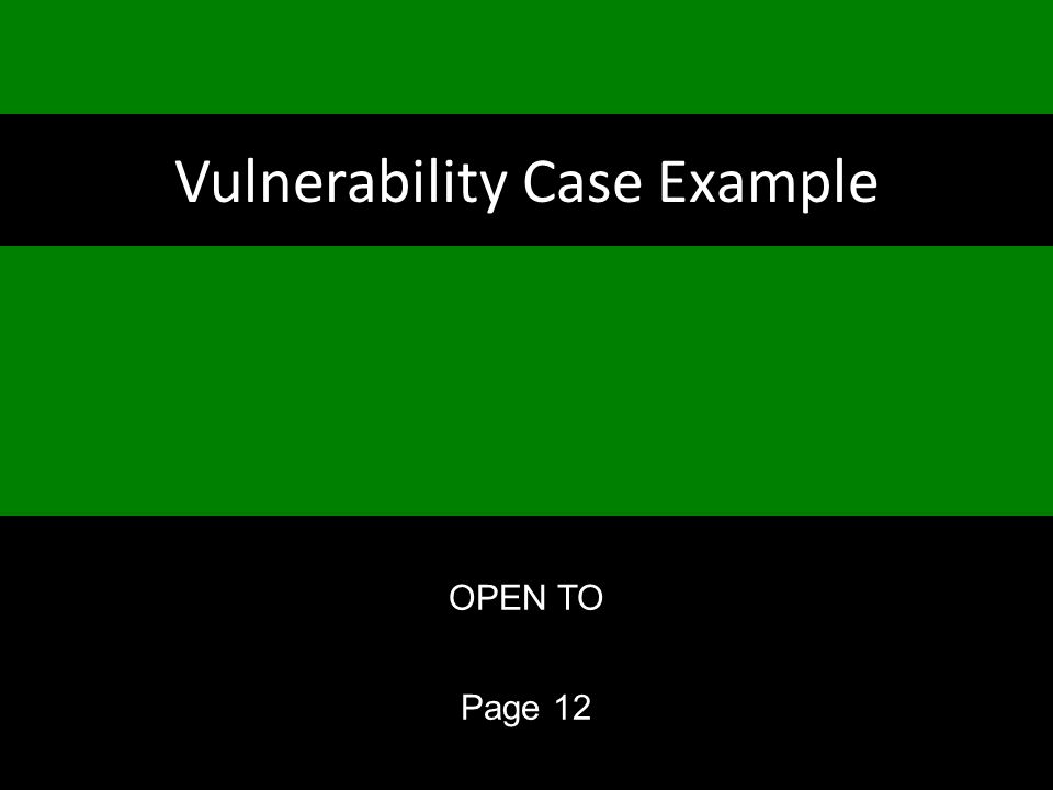 Vulnerability Case Example OPEN TO Page 12