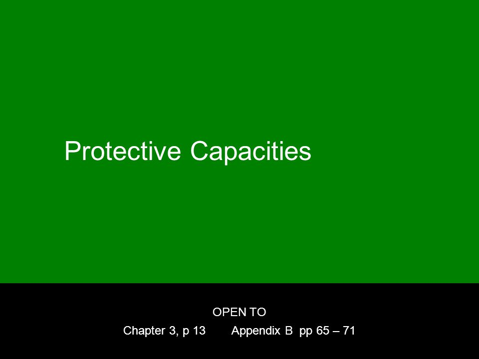 Protective Capacities OPEN TO Chapter 3, p 13 Appendix B pp 65 – 71