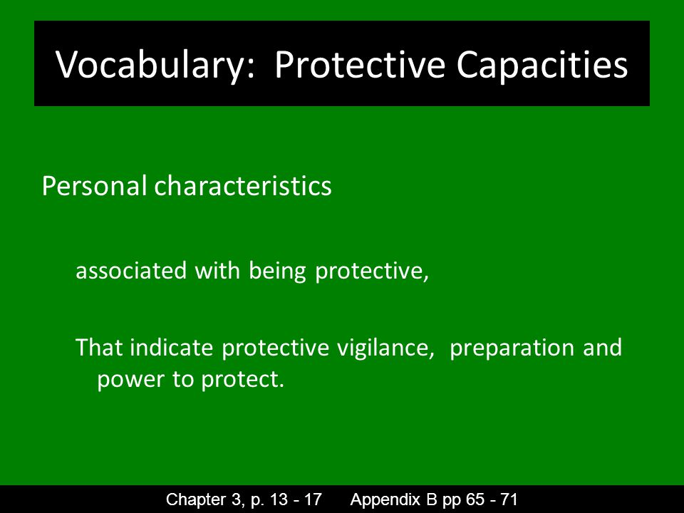 Vocabulary: Protective Capacities Personal characteristics associated with being protective, That indicate protective vigilance, preparation and power to protect.