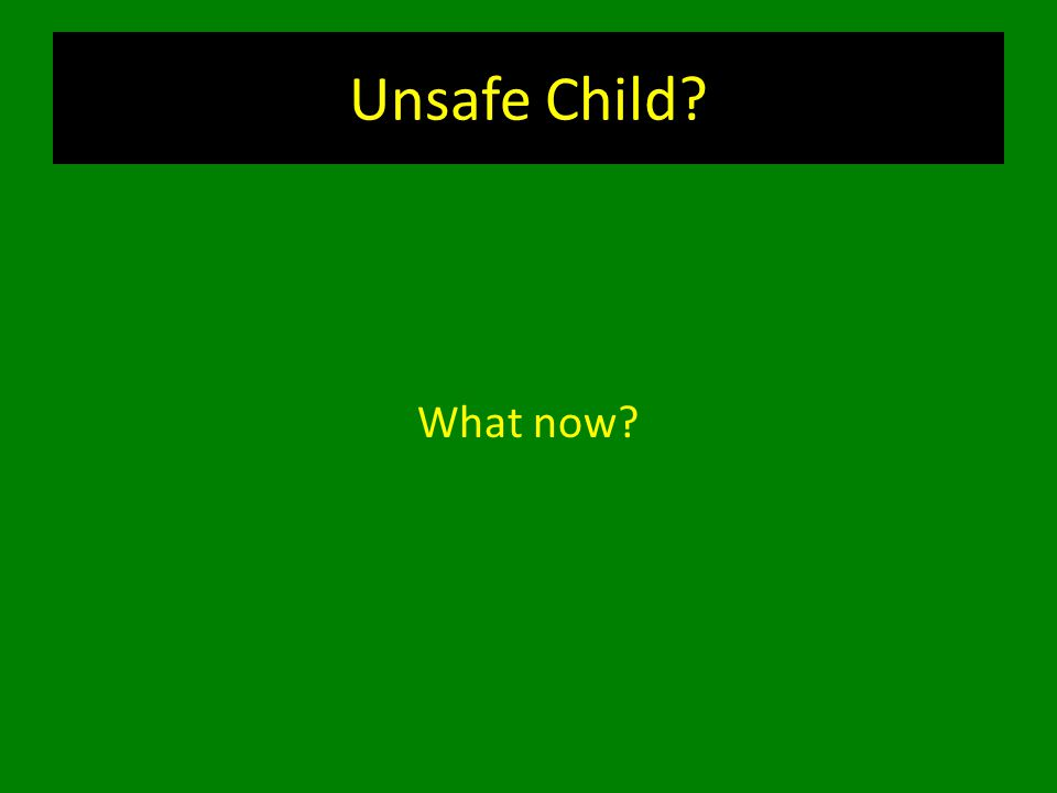 Unsafe Child What now