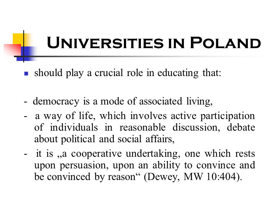 Universities in Poland should play a crucial role in educating that: - democracy is a mode of associated living, - a way of life, which involves activ
