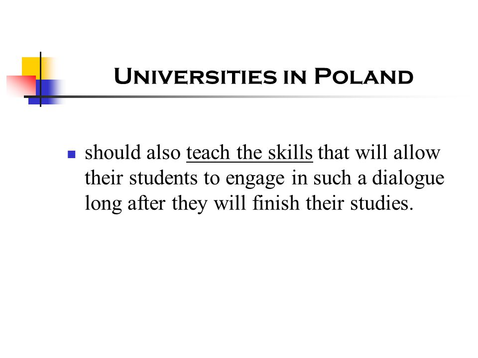 Universities in Poland should also teach the skills that will allow their students to engage in such a dialogue long after they will finish their stud