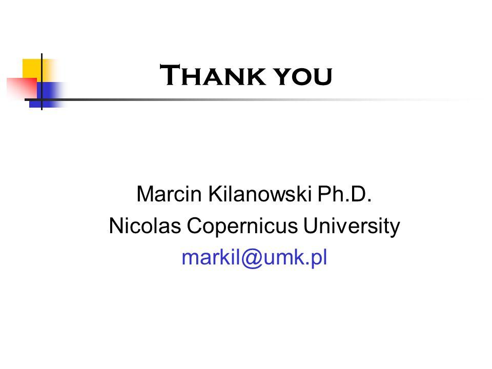 Thank you Marcin Kilanowski Ph.D. Nicolas Copernicus University markil@umk.pl