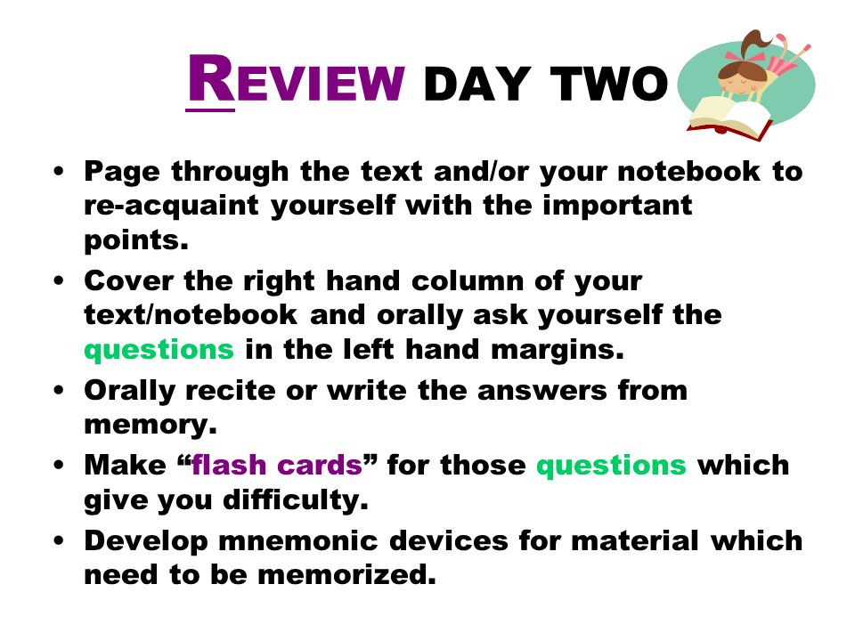 R EVIEW DAY TWO Page through the text and/or your notebook to re-acquaint yourself with the important points. Cover the right hand column of your text