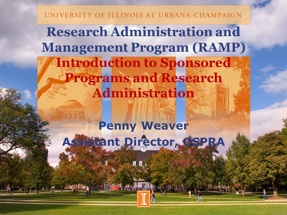 Research Administration and Management Program (RAMP) Introduction to Sponsored Programs and Research Administration Penny Weaver Assistant Director, OSPRA