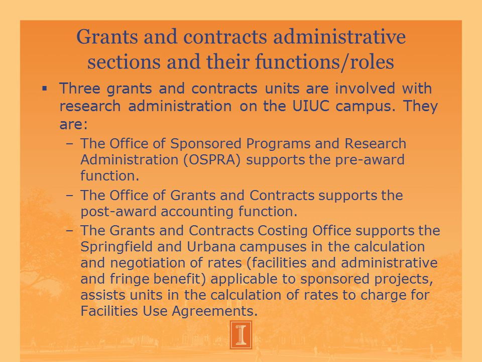 Grants and contracts administrative sections and their functions/roles  Three grants and contracts units are involved with research administration on the UIUC campus.