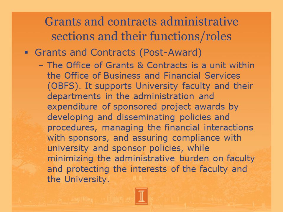 Grants and contracts administrative sections and their functions/roles  Grants and Contracts (Post-Award) –The Office of Grants & Contracts is a unit within the Office of Business and Financial Services (OBFS).