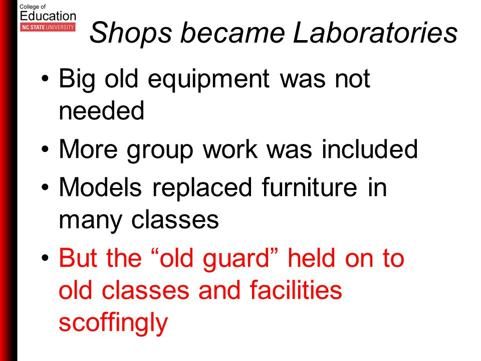 Shops became Laboratories Big old equipment was not needed More group work was included Models replaced furniture in many classes But the old guard held on to old classes and facilities scoffingly