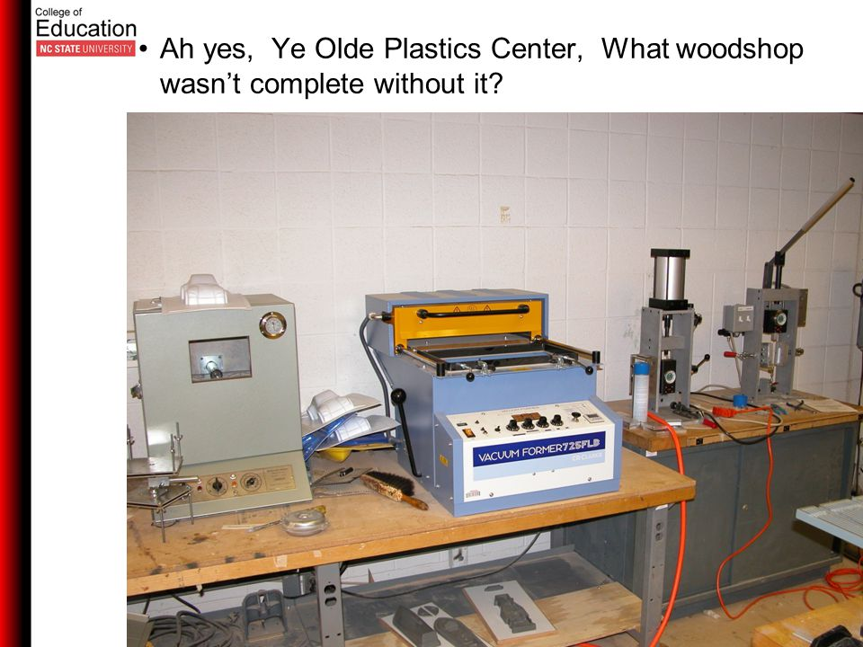 Ah yes, Ye Olde Plastics Center, What woodshop wasn't complete without it?