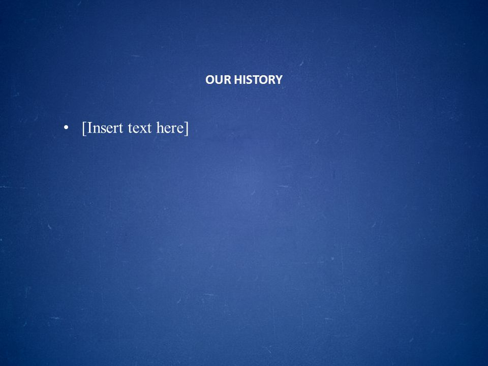 OUR HISTORY [Insert text here]