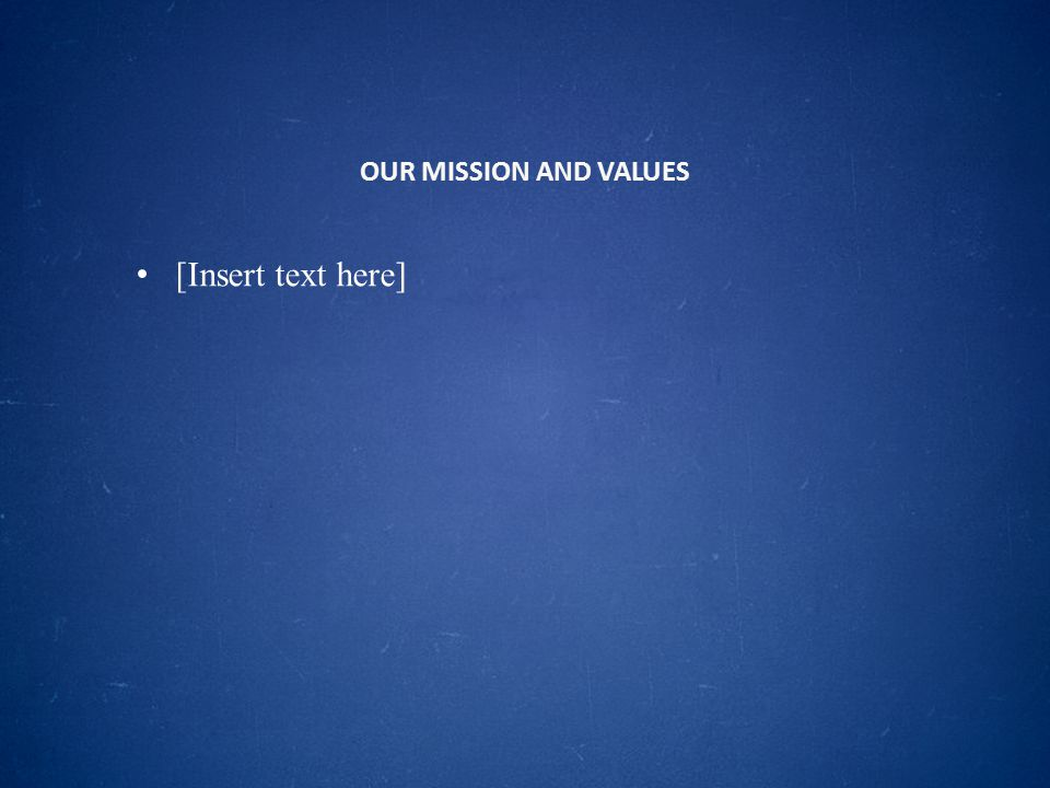 OUR MISSION AND VALUES [Insert text here]