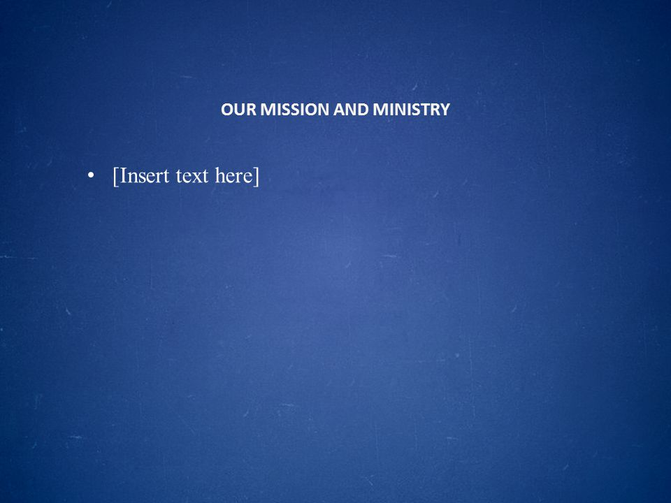 OUR MISSION AND MINISTRY [Insert text here]