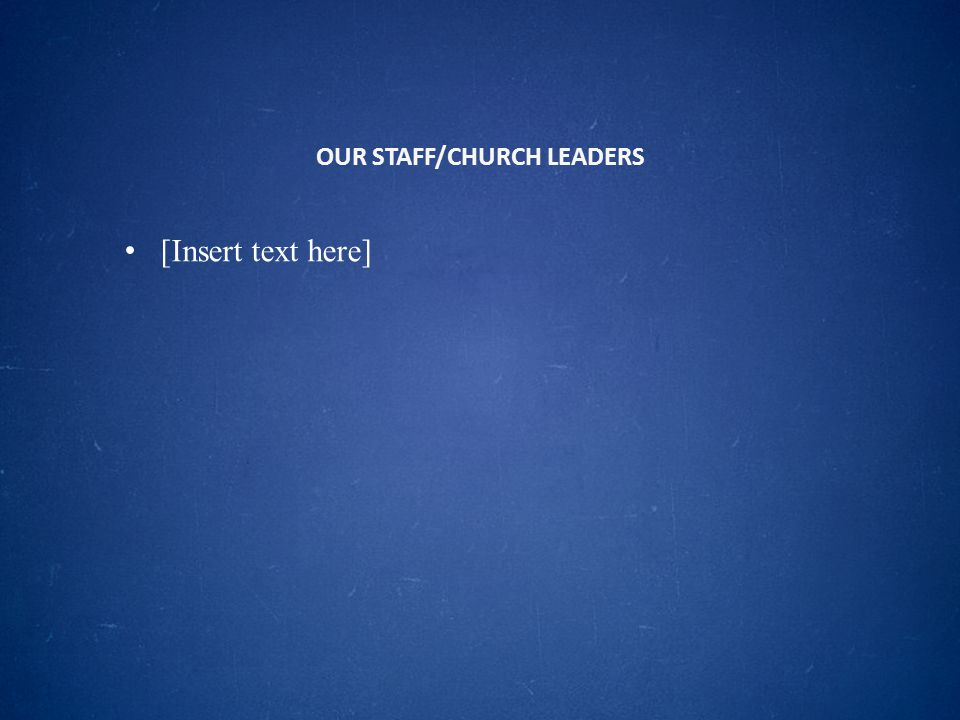 OUR STAFF/CHURCH LEADERS [Insert text here]