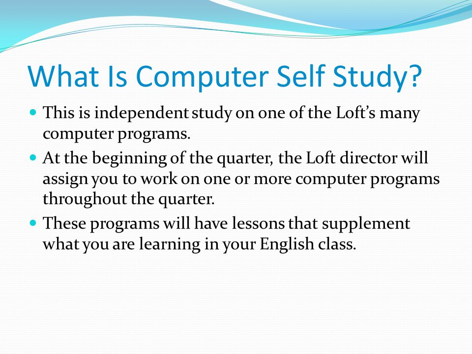 What Is Computer Self Study. This is independent study on one of the Loft's many computer programs.