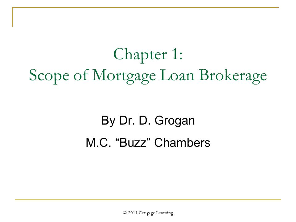 © 2011 Cengage Learning Chapter 1: Scope of Mortgage Loan Brokerage By Dr.