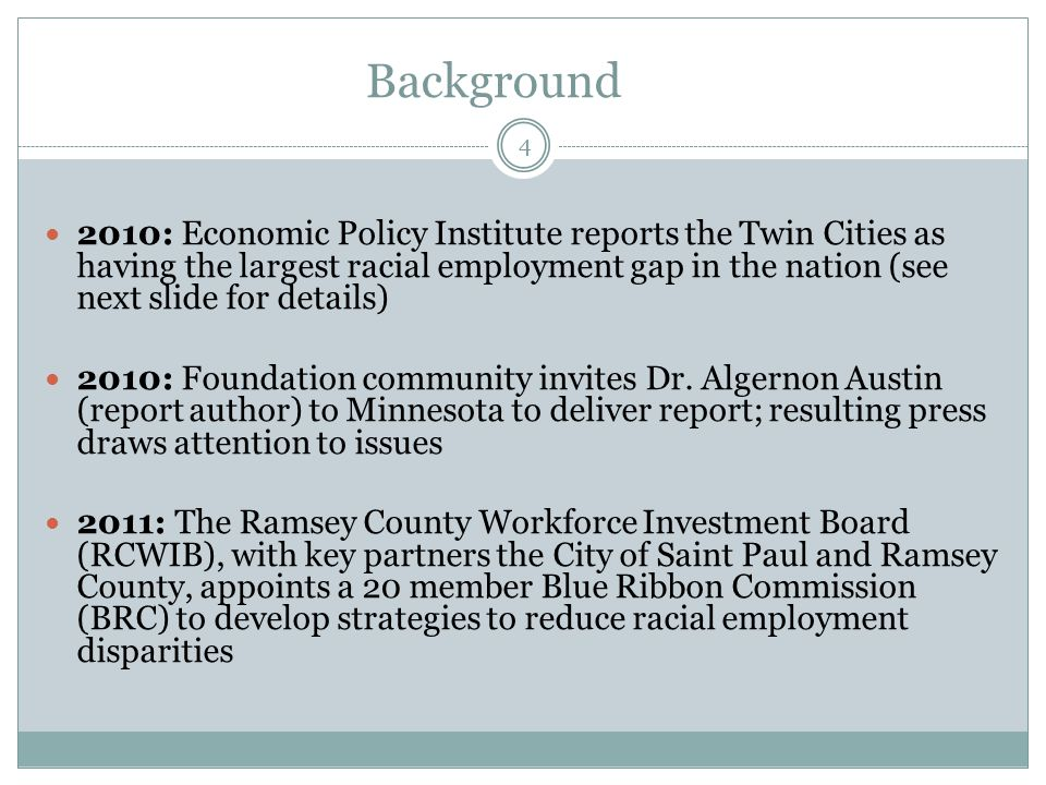 Background 4 2010: Economic Policy Institute reports the Twin Cities as having the largest racial employment gap in the nation (see next slide for det