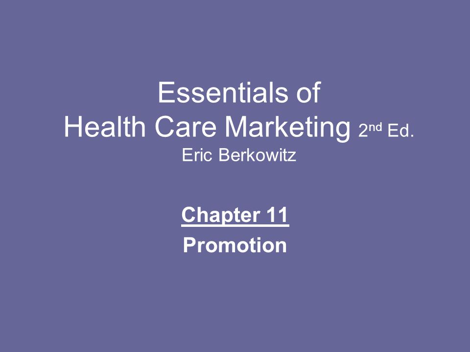 Essentials of Health Care Marketing 2 nd Ed. Eric Berkowitz Chapter 11 Promotion