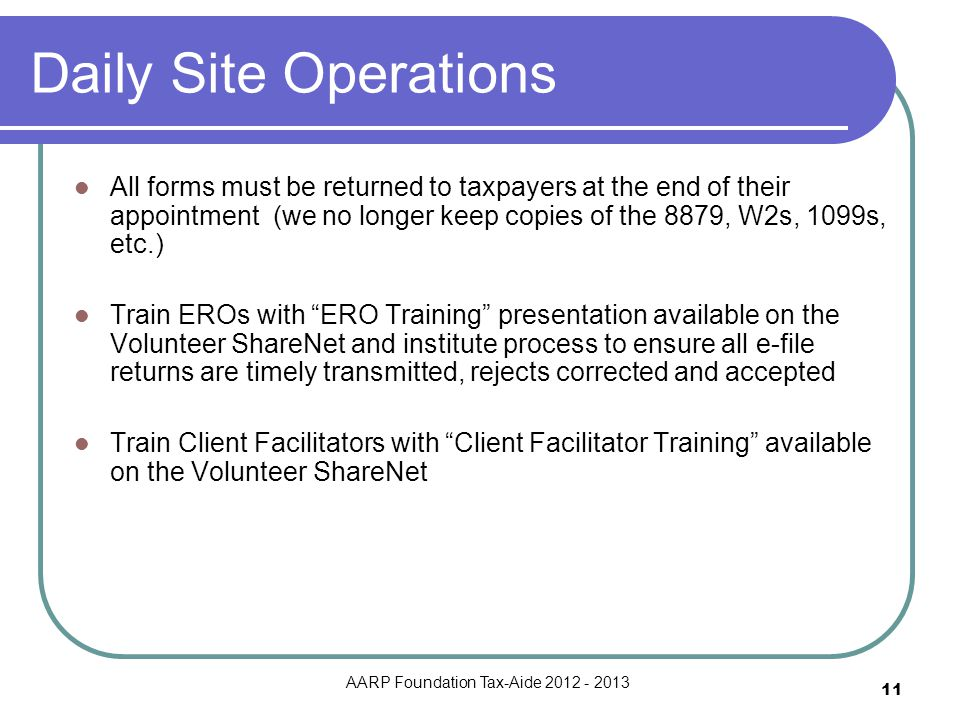 11 Daily Site Operations All forms must be returned to taxpayers at the end of their appointment (we no longer keep copies of the 8879, W2s, 1099s, et