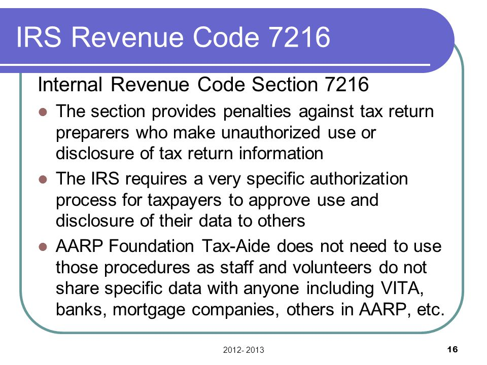 IRS Revenue Code 7216 Internal Revenue Code Section 7216 The section provides penalties against tax return preparers who make unauthorized use or disc
