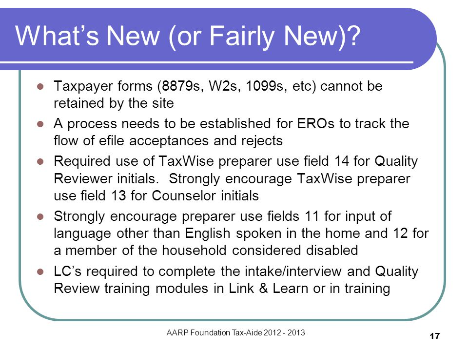 What's New (or Fairly New)? Taxpayer forms (8879s, W2s, 1099s, etc) cannot be retained by the site A process needs to be established for EROs to track