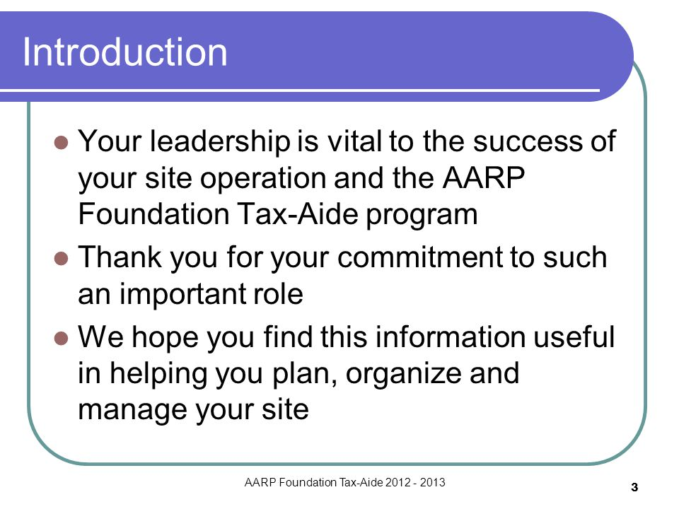Introduction Your leadership is vital to the success of your site operation and the AARP Foundation Tax-Aide program Thank you for your commitment to