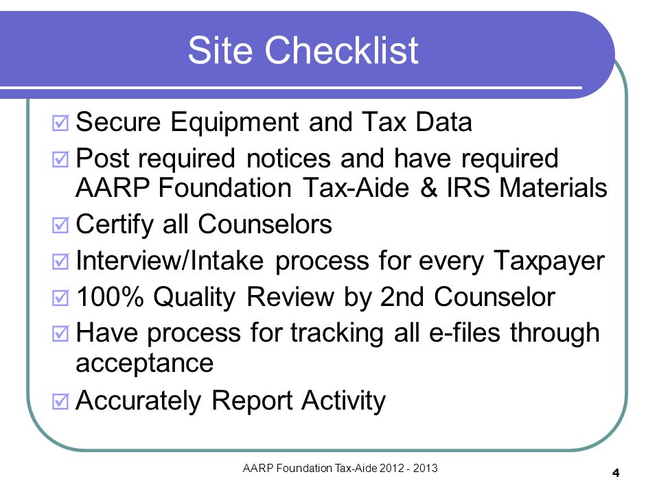 4 Site Checklist  Secure Equipment and Tax Data  Post required notices and have required AARP Foundation Tax-Aide & IRS Materials  Certify all Coun