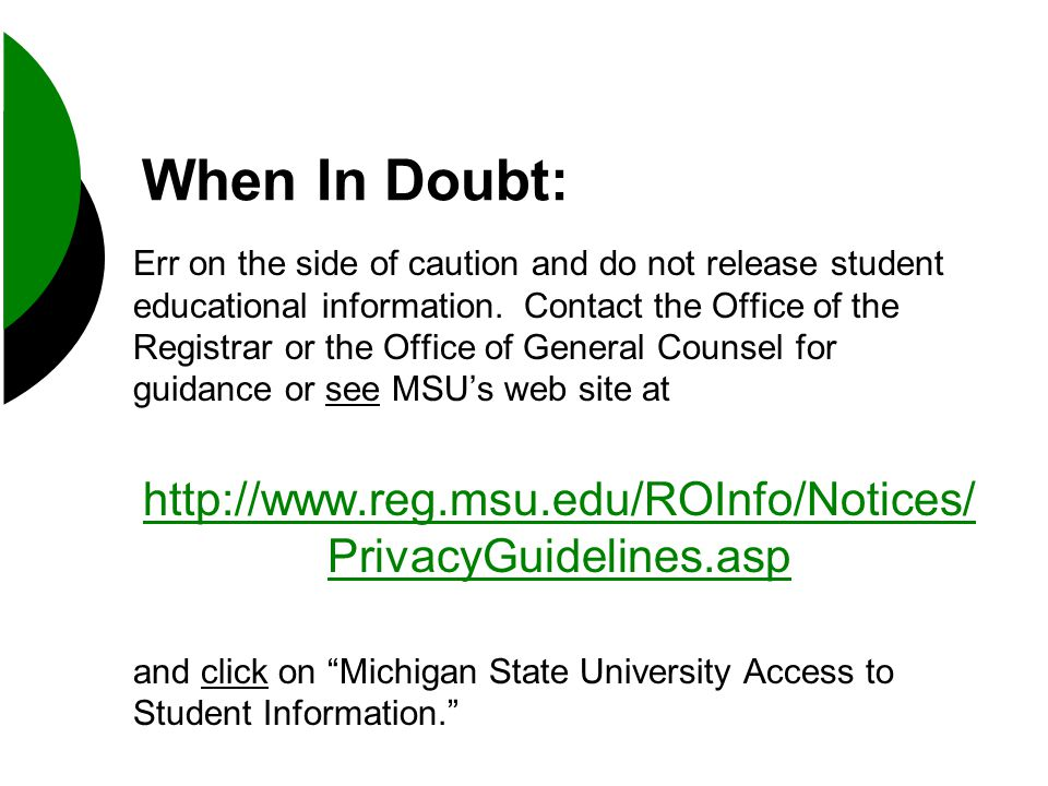 When In Doubt: Err on the side of caution and do not release student educational information.
